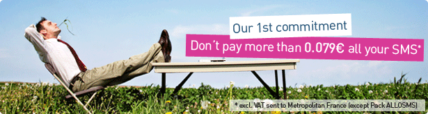 Our commitment : Don't pay more than 0.079 EUR all your SMS (excl. VAT sent to Metropolitan France, except Pack ALLOSMS)